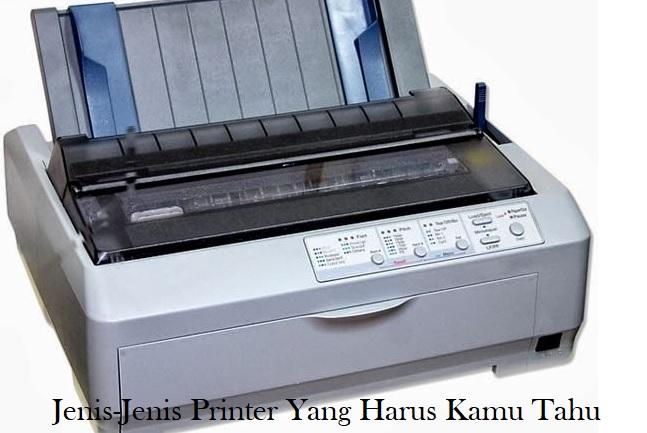 Jenis-Jenis Printer Yang Harus Kamu Tahu