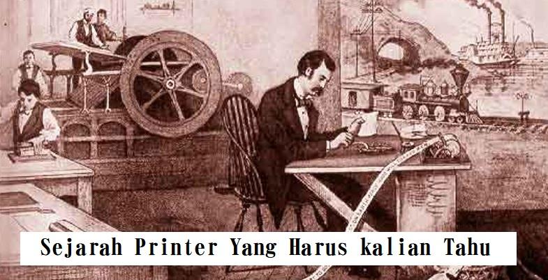 Sejarah Printer Yang Harus Kamu Tahu