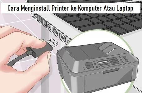 Cara Menginstall Printer ke Komputer Atau Laptop
